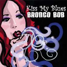 Bronco Bob: Kiss My Blues, CD