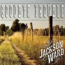 Jackson Ward: Goodbye Trouble, CD