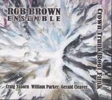 Rob Brown (Sax) (geb. 1962): Crown Trunk Root Funk, CD