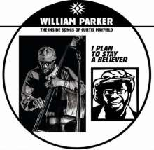 William Parker (geb. 1952): I Plan To Stay A Believer: The Inside Songs Of Curtis Mayfield (Limited Edition), 2 LPs