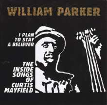 William Parker (geb. 1952): I Plan To Stay A Believer: Inside Songs Of Curtis Mayfield, 2 CDs