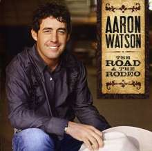 Aaron Watson: The Road & The Rodeo, CD