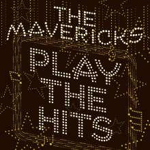 The Mavericks: Play The Hits, CD