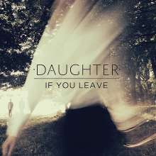 Daughter: If You Leave (Digisleeve), CD
