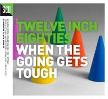 Twelve Inch 80s: When The Going Gets Tough, 3 CDs