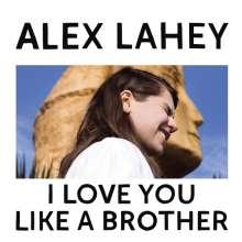 Alex Lahey: I Love You Like A Brother, LP