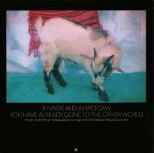 A Hawk And A Hacksaw: You Have Already Gone To The Other World, CD