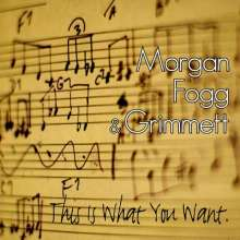 Morgan, Fogg & Grimmett: This Is What You Want, CD