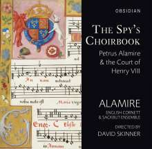 The Spy's Choirbook - Petrus Alamire & the Court of Henry VIII, 2 CDs