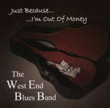 West End Blues Band: Just Because I'm Out Of Money, CD