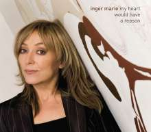 Inger Marie Gundersen (geb. 1959): My Heart Would Have A Reason, CD