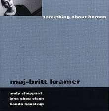 Maj-Britt Kramer: Something About Heroes, CD