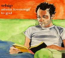 Whip: Atheist Love Songs To G, CD