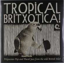 Tropical Britxotica! - Polynesian Pop And Placid Jazz From The Wild British Isles!, LP