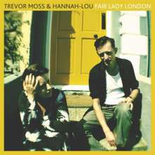 Trevor Moss & Hannah Lou: Fair Lady London, LP