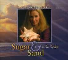 Jayme Kelly Curtis: Sugar & Sand: A Trilogy In Thr, CD