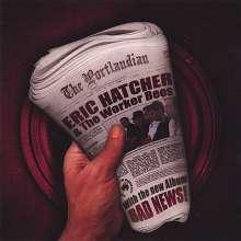 Eric Hatcher & The Worker Bee: Bad News, CD