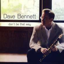 Dave Bennett: Don't Be That Way, CD