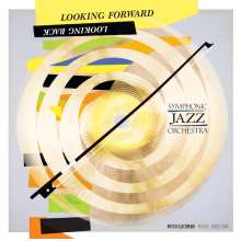 Symphonic Jazz Orchestra: Looking Forward, Looking Back, CD