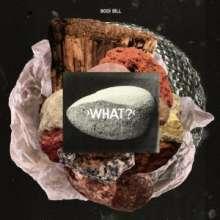 Bodi Bill: What?, LP