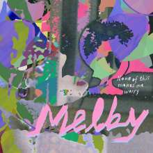 Melby: None Of This Makes Me Worry (180g), LP