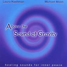 Michael Moon & Laura Nashman: Above The Sound Of Gravity, CD