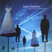 Sam Thacker: Above The Underneath, CD
