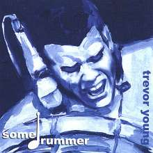 Trevor Young: Some Drummer, CD