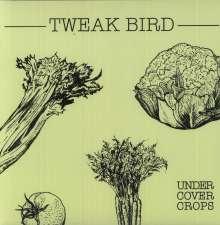 Tweak Bird: Undercover Crops, LP