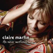 Claire Martin (geb. 1967): He Never Mentioned Love, CD