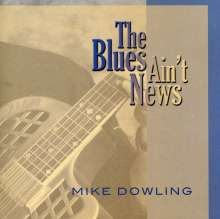 Mike Dowling: Blues Ain't News, CD
