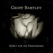 Geoff Bartley: Mercy For The Dispossessed, CD