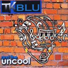 Tk Blu & The Uncool: Tk Blu & The Uncool, CD