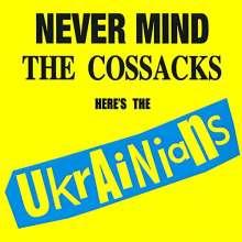 The Ukrainians: Never Mind The Cossacks Here's The Ukrainians, CD