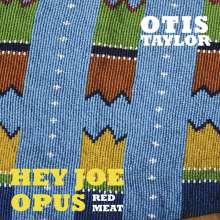Otis Taylor: Hey Joe Opus Red Meat, CD
