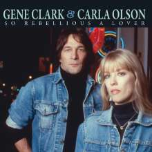 Gene Clark & Carla Olson: So Rebellious A Lover, CD