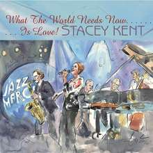 Stacey Kent (geb. 1968): What The World Needs Now Is Love, CD