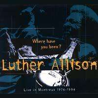 Luther Allison: Where Have You Been: Live in Montreux, CD