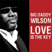Big Daddy Wilson: Love Is The Key, CD