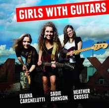 Eliana Cargnelutti, Sadie Johnson & Heather Crosse: Girls With Guitars, CD