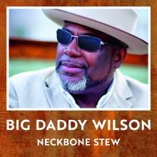 Big Daddy Wilson: Neckbone Stew, CD