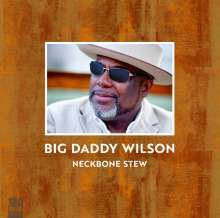 Big Daddy Wilson: Neckbone Stew (180g) (Limited-Edition), LP
