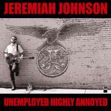 Jeremiah Johnson: Unemployed Highly Annoyed (180g), LP