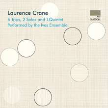 Laurence Crane (geb. 1961): 6 Trios, 2 Solos and 1 Quintet, CD