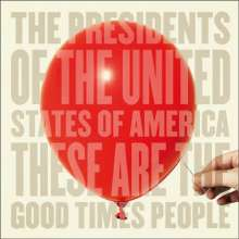 The Presidents Of The United States Of America: These Are The Good Times People, CD