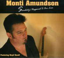 Monti Amundson: Somebody's Happened To Our Love, CD