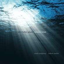 John Luther Adams (geb. 1953): Become Ocean, 2 CDs