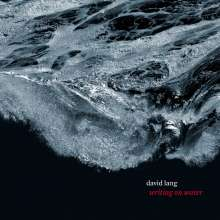 David Lang (geb. 1957): Writing On Water, CD