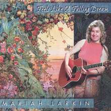 Mariah Larkin: Feels Like A Falling Dream, CD