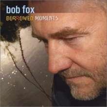 Bob Fox: Borrowed Moments, CD